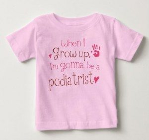 'When I grow up, I want to be a Podiatrist' T Shirt