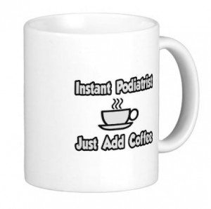 'Instant Podiatrist...Just Add Coffee' Coffee Mug