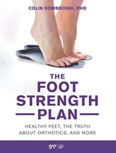 The Foot Strength Plan: Healthy Feet, the Truth About Orthotics, and More