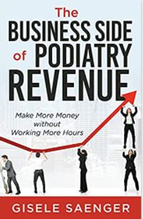 The Business Side of Podiatry Revenue Make More Money without Working More Hours
